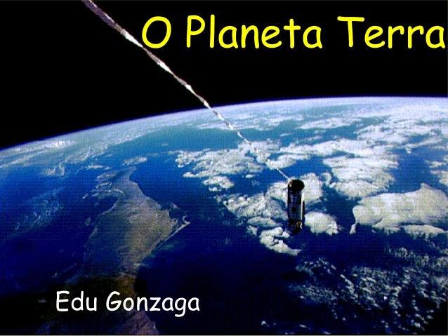 O Planeta TerraEdu Gonzaga