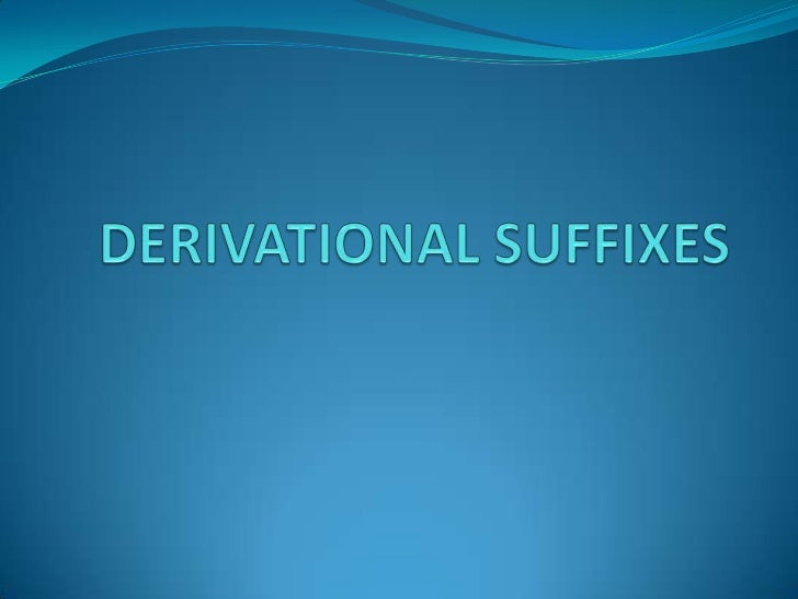  With the adding of derivational suffixes, the new word  has a new meaning and is usually a different word  class. But t...