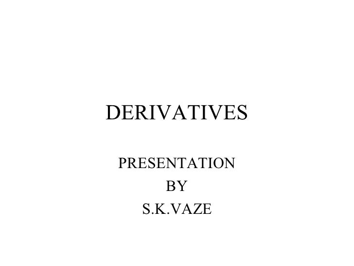 DERIVATIVES PRESENTATION BY S.K.VAZE