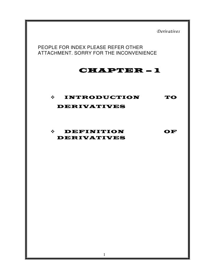 DerivativesPEOPLE FOR INDEX PLEASE REFER OTHERATTACHMENT. SORRY FOR THE INCONVENIENCE             CHAPTER – 1        INTR...