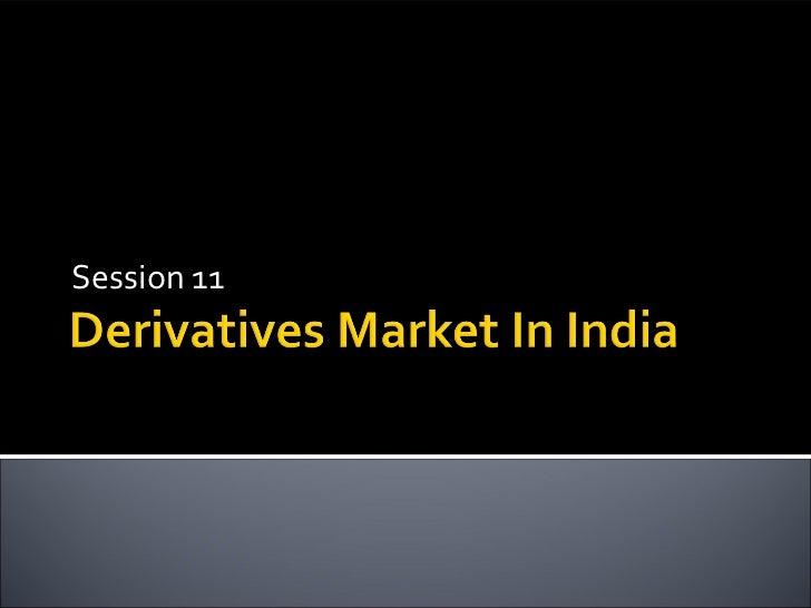 Session 11     Derivatives &             Derivatives Market