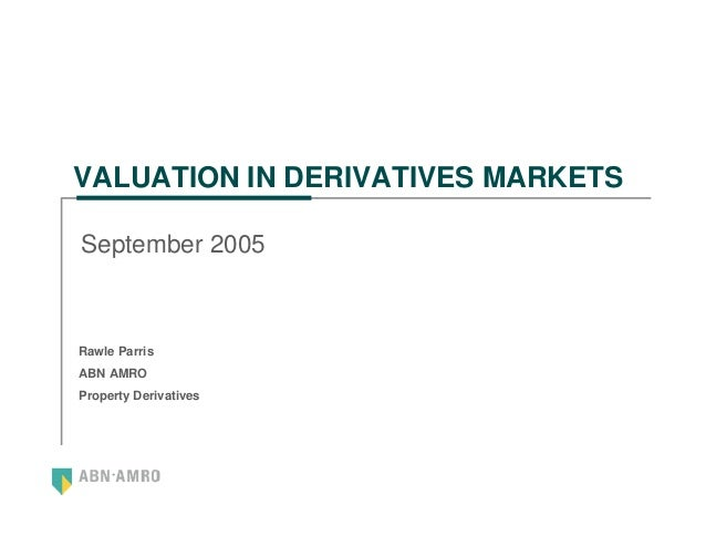 VALUATION IN DERIVATIVES MARKETSSeptember 2005Rawle ParrisABN AMROProperty Derivatives