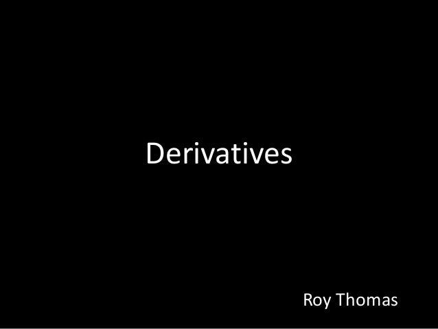 Derivatives Roy Thomas