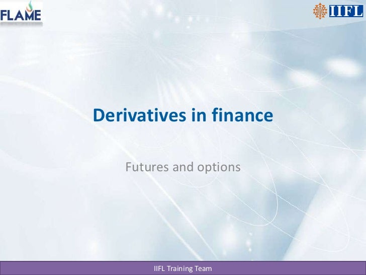 Derivatives in finance<br />Futures and options<br />