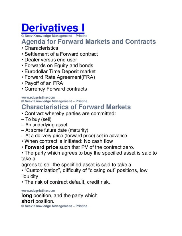 Derivatives I© Neev Knowledge Management – PristineAgenda for Forward Markets and Contracts• Characteristics• Settlement o...