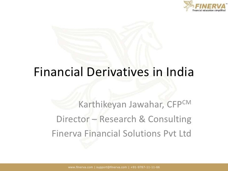 Financial Derivatives in India<br />Karthikeyan Jawahar, CFPCM<br />Director – Research & Consulting<br />Finerva Financia...