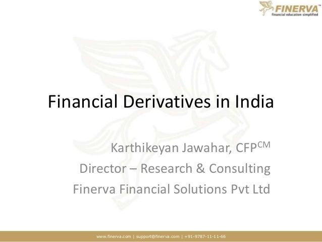 www.finerva.com | support@finerva.com | +91-9787-11-11-66 Financial Derivatives in India Karthikeyan Jawahar, CFPCM Direct...