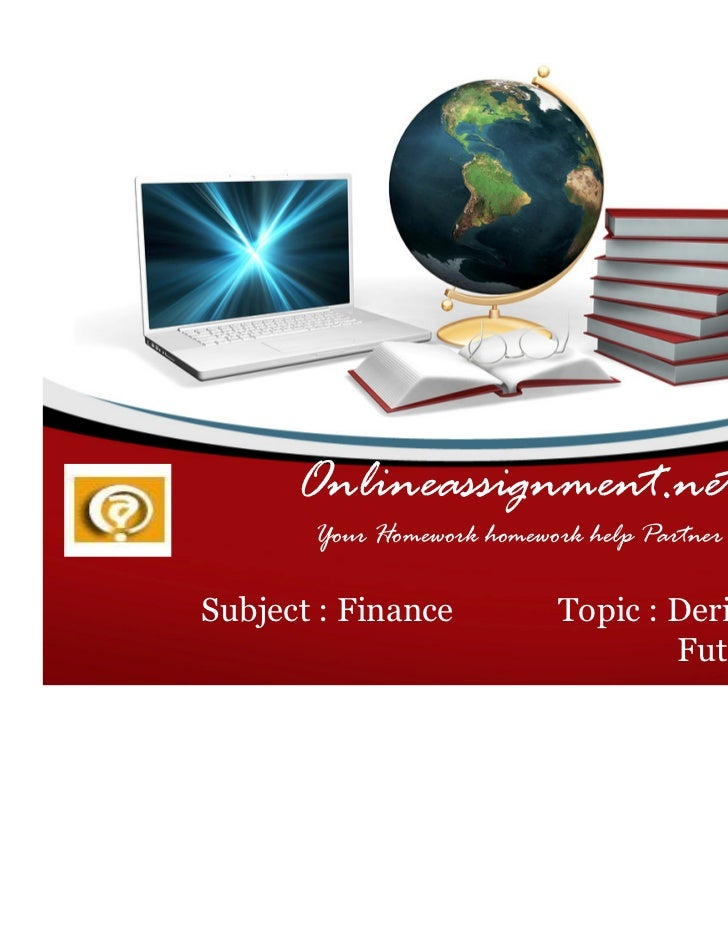 Onlineassignment.net       Your Homework homework help PartnerSubject : Finance          Topic : Derivatives              ...