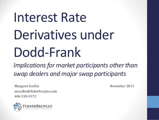 Interest Rate Derivatives under Dodd-Frank Implications for market participants other than swap dealers and major swap par...
