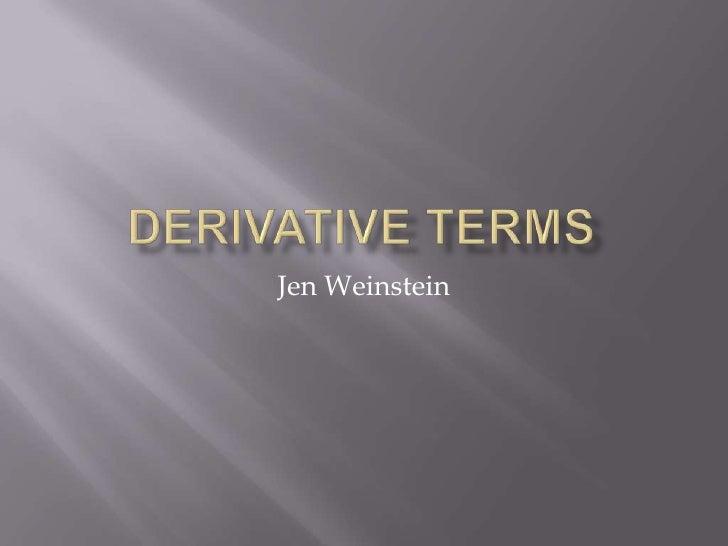 Derivative Terms <br />Jen Weinstein <br />