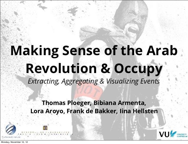 Making Sense of the Arab        Revolution & Occupy                      Extracting, Aggregating & Visualizing Events     ...