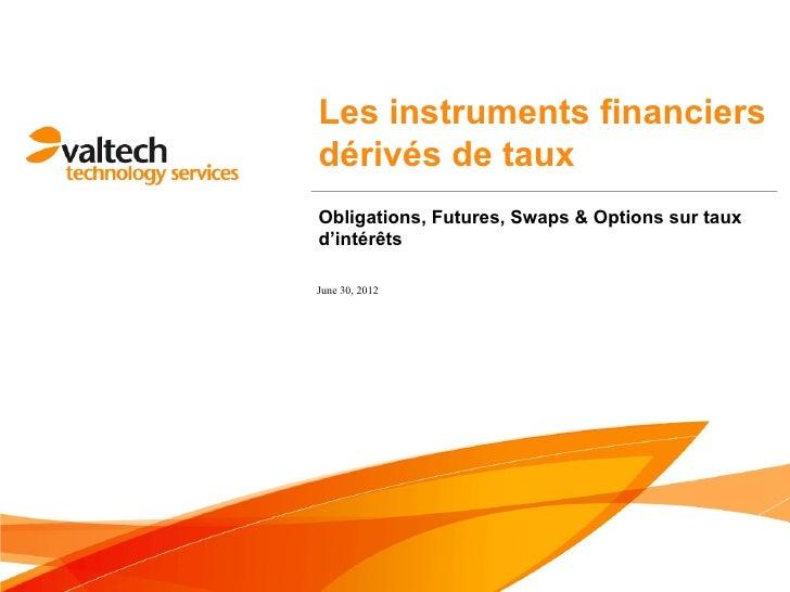 Les instruments financiersdérivés de tauxObligations, Futures, Swaps & Options sur tauxd'intérêtsJune 30, 2012