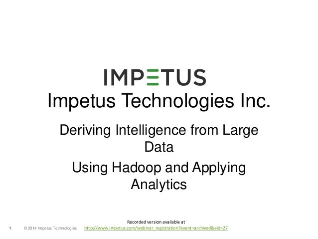Impetus Technologies Inc.  Deriving Intelligence from Large  © 2014 1 Impetus Technologies  Data  Using Hadoop and Applyin...