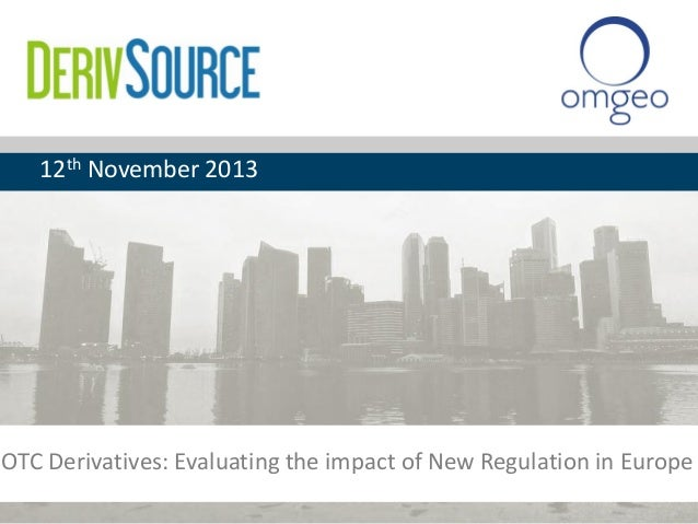 12th November 2013  OTC Derivatives: Evaluating the impact of New Regulation in Europe