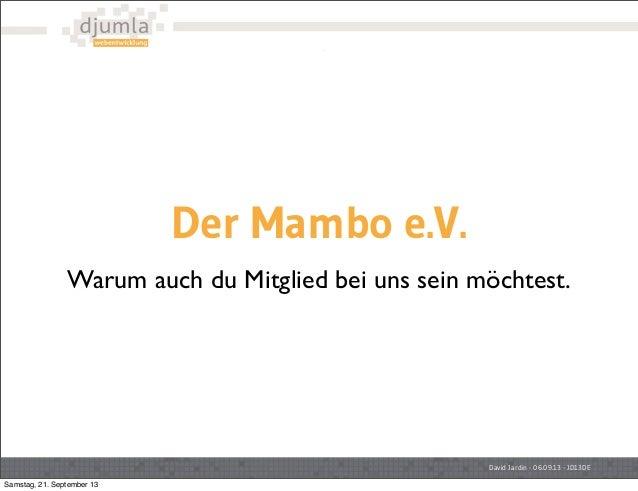 David Jardin - 06.09.13 - JD13DE Der Mambo e.V. Warum auch du Mitglied bei uns sein möchtest. Samstag, 21. September 13