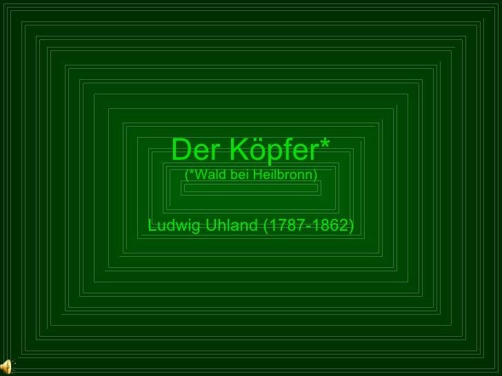Der Köpfer* (*Wald bei Heilbronn) Ludwig Uhland (1787-1862)