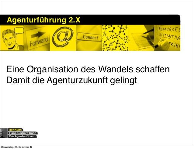 Agenturführung 2.X    Eine Organisation des Wandels schaffen    Damit die Agenturzukunft gelingtDonnerstag, 20. Dezember 12