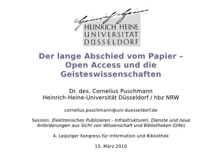 Der lange Abschied vom Papier – Open Access und die Geisteswissenschaften Dr. des. Cornelius Puschmann Heinrich-Heine-Univ...