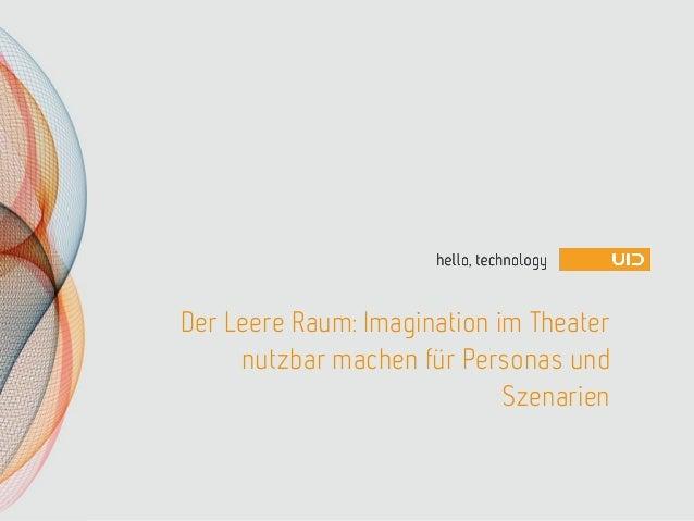 Der Leere Raum: Imagination im Theater nutzbar machen für Personas und Szenarien