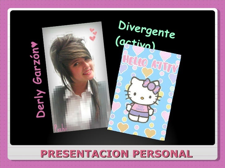 PRESENTACION PERSONAL <ul><li>Derly Garzón♥ </li></ul><ul><li>Divergente (activo) </li></ul>