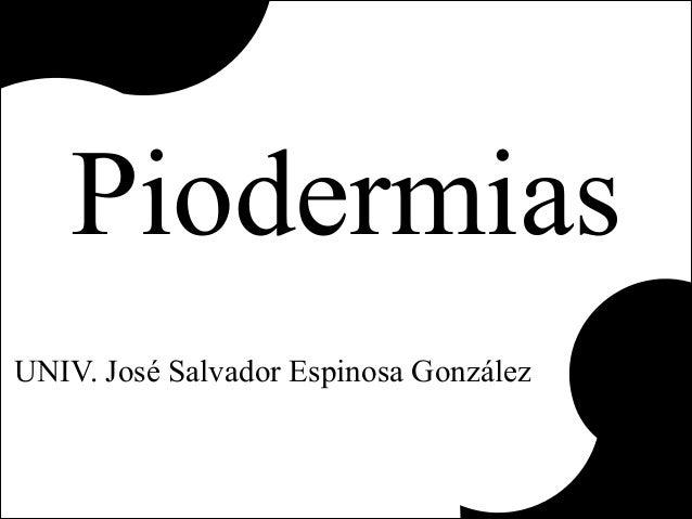 Piodermias UNIV. José Salvador Espinosa González