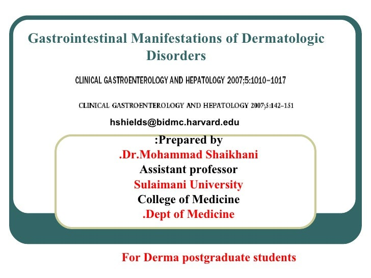 Gastrointestinal Manifestations of Dermatologic Disorders Prepared by: Dr.Mohammad Shaikhani. Assistant professor Sulaiman...