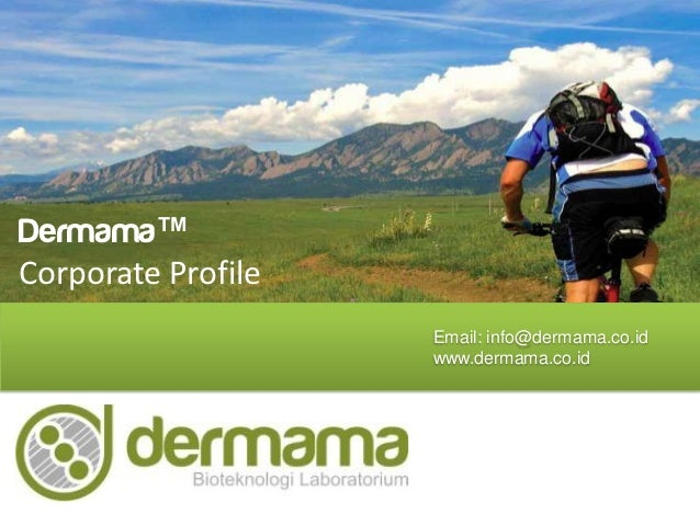 Dermama™Corporate Profile                    Email: info@dermama.co.id                    www.dermama.co.id