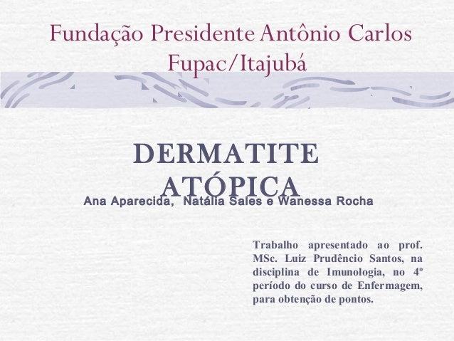 Fundação Presidente Antônio Carlos          Fupac/Itajubá          DERMATITE               ATÓPICA Rocha   Ana Aparecida, ...