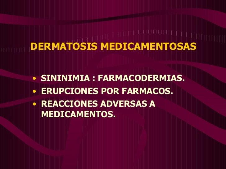 DERMATOSIS MEDICAMENTOSAS <ul><li>SININIMIA : FARMACODERMIAS. </li></ul><ul><li>ERUPCIONES POR FARMACOS. </li></ul><ul><li...