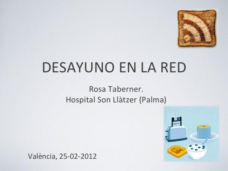 <ul><li>Rosa Taberner. </li></ul><ul><li>Hospital Son Llàtzer (Palma) </li></ul>DESAYUNO EN LA RED València, 25-02-2012
