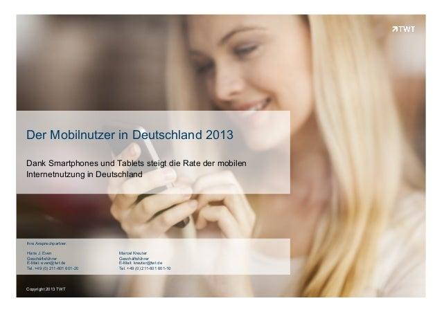Copyright 2013 TWTCopyright 2013 TWT Der Mobilnutzer in Deutschland 2013 Dank Smartphones und Tablets steigt die Rate der ...