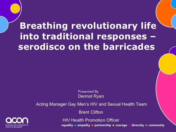 Breathing revolutionary life into traditional responses – serodisco on the barricades