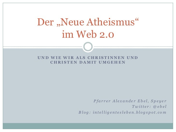 """Und wie wir als Christinnen und Christen damit umgehen<br />Der """"Neue Atheismus"""" im Web 2.0<br />Pfarrer Alexander Ebel, S..."""