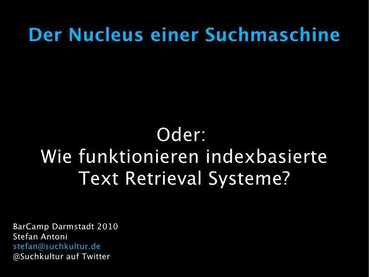 Der Nucleus einer Suchmaschine                  Oder:      Wie funktionieren indexbasierte          Text Retrieval Systeme...