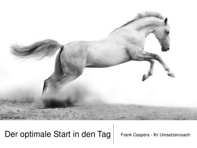 © Mari_art - Fotolia.com  Der optimale Start in den Tag  Frank Caspers - Ihr Umsetzercoach