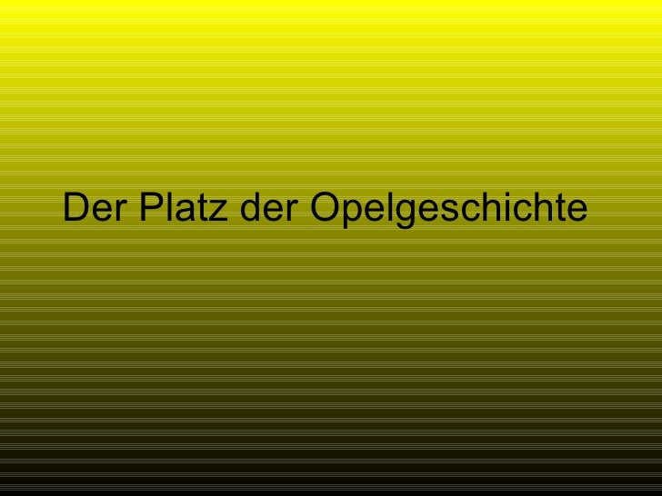 Der Platz der Opelgeschichte