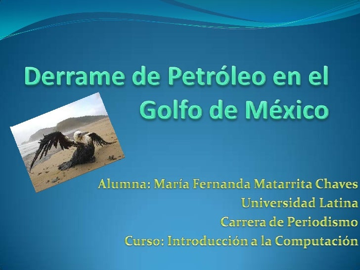 Derrame de Petróleo en el Golfo de México<br />Derrame de Petróleo en el Golfo de México<br />Alumna: María Fernanda Matar...