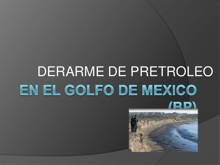 DERARME DE PRETROLEO <br />EN EL GOLFO DE MEXICO (BP) <br />