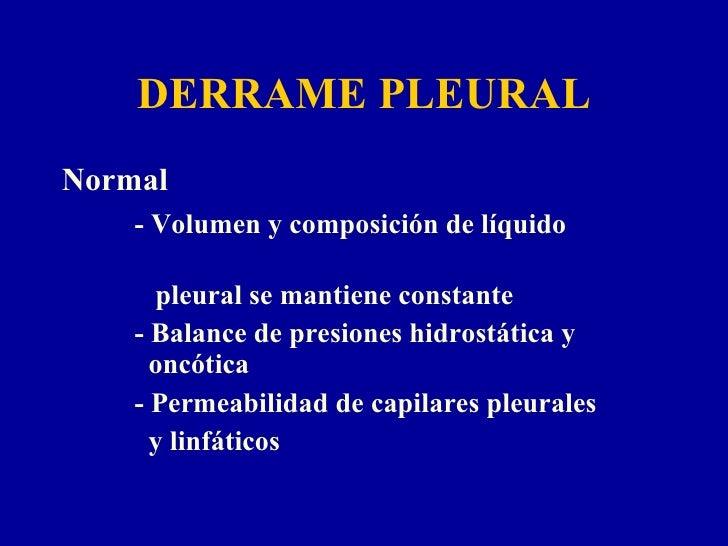 DERRAME PLEURAL <ul><li>Normal </li></ul><ul><li>- Volumen y composición de líquido    </li></ul><ul><li>  pleural se mant...
