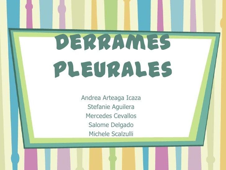 DerramesPleurales  Andrea Arteaga Icaza    Stefanie Aguilera   Mercedes Cevallos    Salome Delgado    Michele Scalzulli