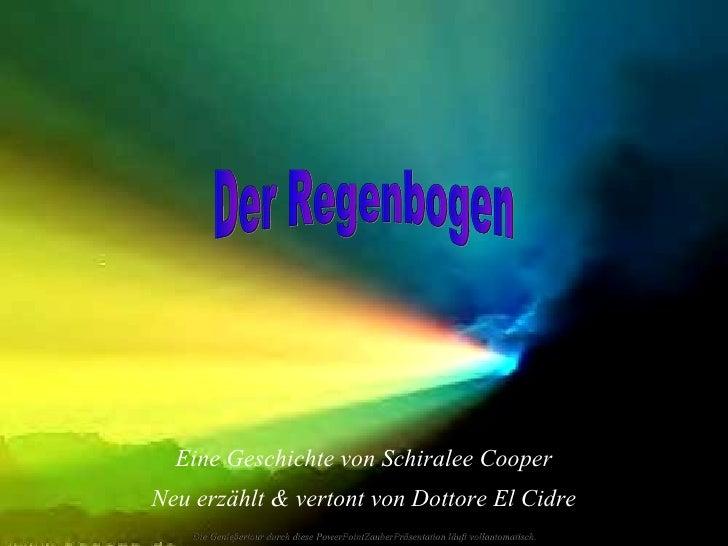 Der Regenbogen Eine Geschichte von Schiralee Cooper Neu erzählt & vertont von Dottore El Cidre Die Genießertour durch dies...