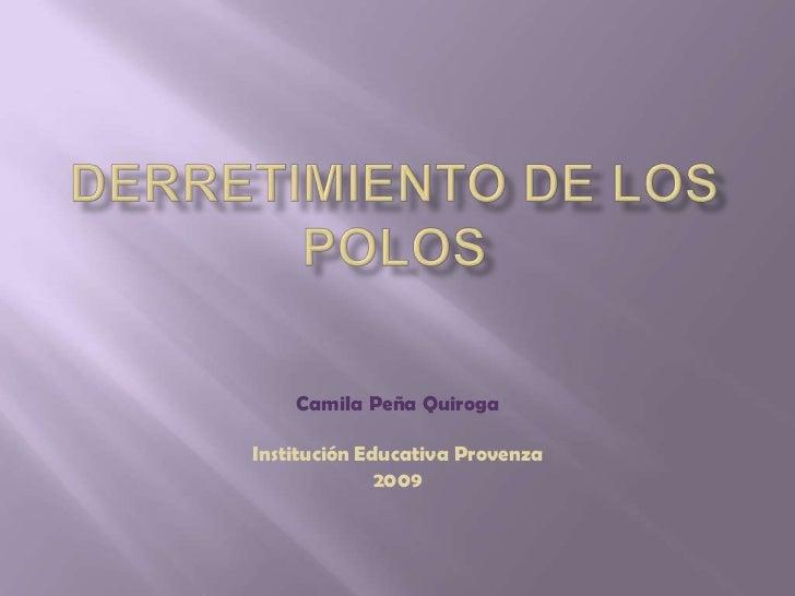 Derretimiento de los polos<br />Camila Peña Quiroga<br />Institución Educativa Provenza<br />2009<br />