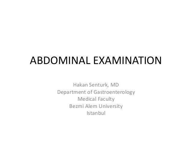 ABDOMINAL EXAMINATION          Hakan Senturk, MD    Department of Gastroenterology           Medical Faculty        Bezmi ...