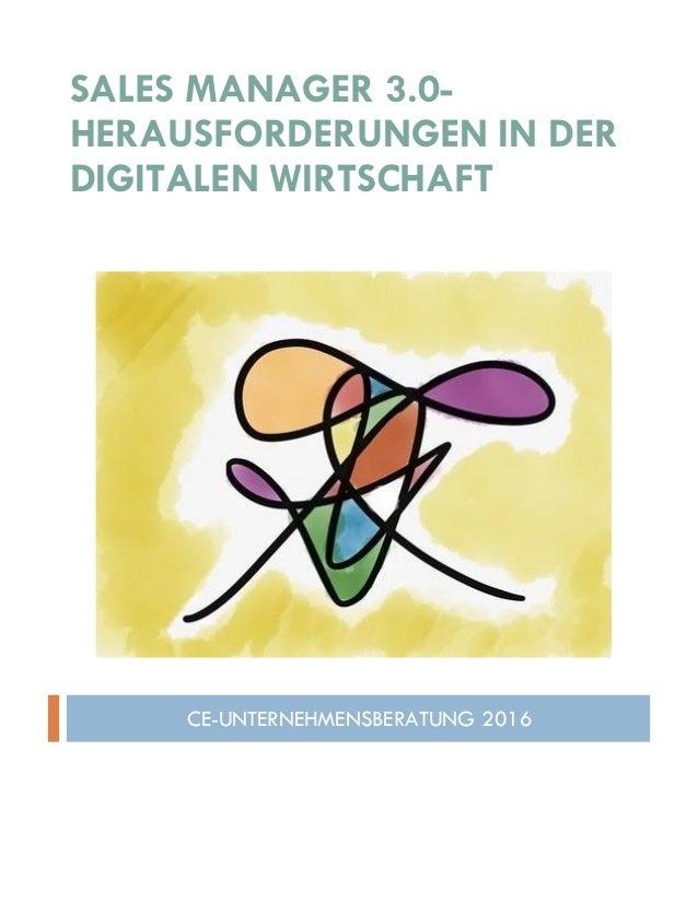 SALES MANAGER 3.0- HERAUSFORDERUNGEN IN DER DIGITALEN WIRTSCHAFT CE-UNTERNEHMENSBERATUNG 2016