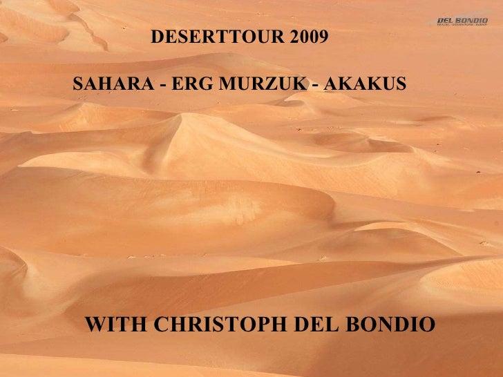 WITH CHRISTOPH DEL BONDIO DESERTTOUR 2009 SAHARA - ERG MURZUK - AKAKUS