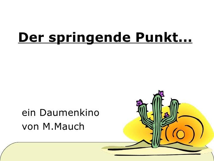 Der springende Punkt... ein Daumenkino  von M.Mauch