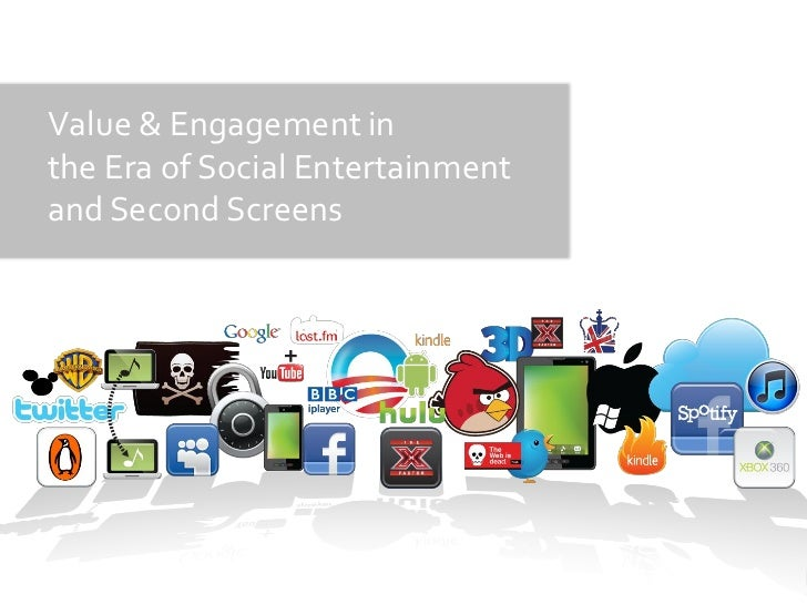 Value and Engagement in the Era of Social Entertainment and Second Screens