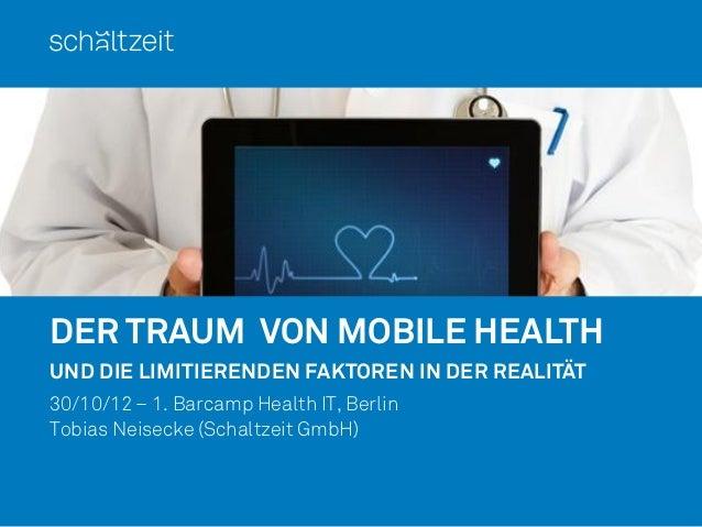 Der Traum von Mobile Health - und die limitierenden Faktoren in der Realität - 1.Barcamp Health-IT Berlin