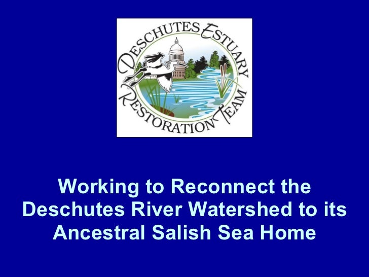 Working to Reconnect the Deschutes River Watershed to its Ancestral Salish Sea Home