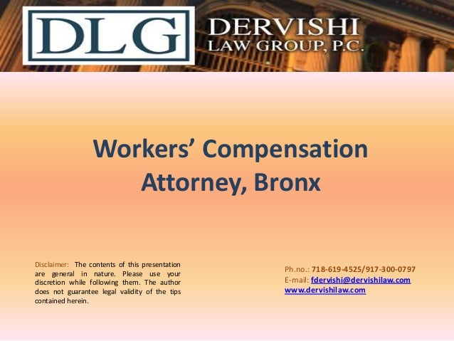 Workers' Compensation Attorney, Bronx Disclaimer: The contents of this presentation are general in nature. Please use your...